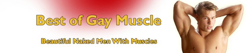 BEST Of GAY MUSCLE - Naked Gay Muscle Men! Muscle Cams!